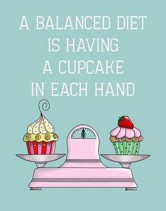 Quote a balanced diet is a cupcake in each hand